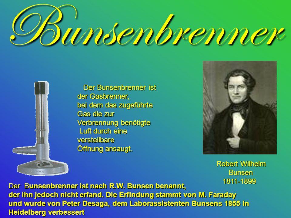 Bunsenbrenner Der Bunsenbrenner ist der Gasbrenner, bei dem das zugeführte Gas die zur Verbrennung benötigte Luft durch eine verstellbare Luft durch eine verstellbare Öffnung ansaugt.