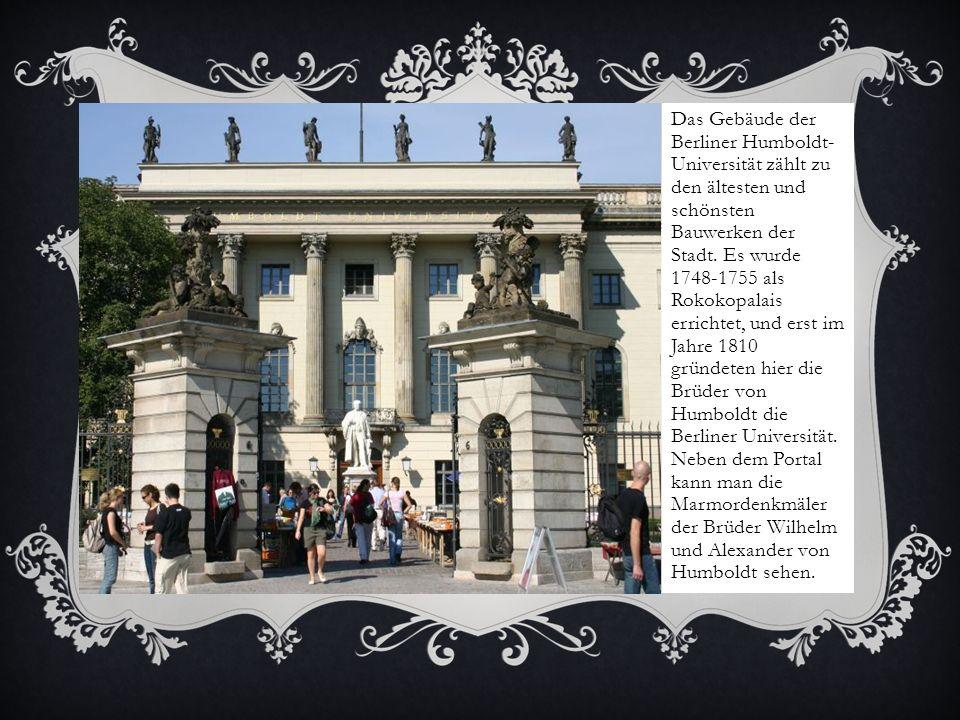 Das Gebäude der Berliner Humboldt- Universität zählt zu den ältesten und schönsten Bauwerken der Stadt. Es wurde 1748-1755 als Rokokopalais errichtet,