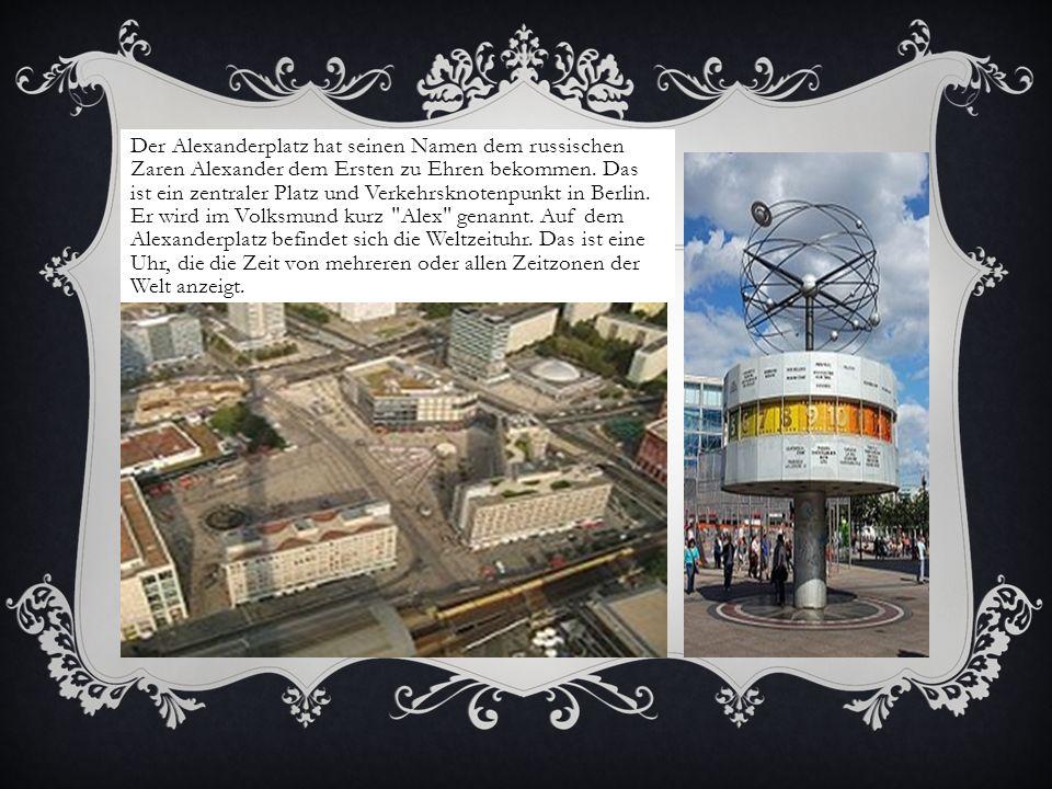 Der Alexanderplatz hat seinen Namen dem russischen Zaren Alexander dem Ersten zu Ehren bekommen. Das ist ein zentraler Platz und Verkehrsknotenpunkt i