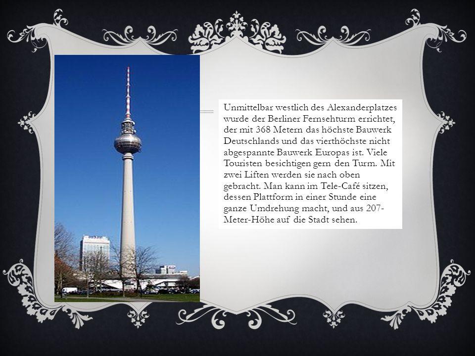 Unmittelbar westlich des Alexanderplatzes wurde der Berliner Fernsehturm errichtet, der mit 368 Metern das höchste Bauwerk Deutschlands und das vierth