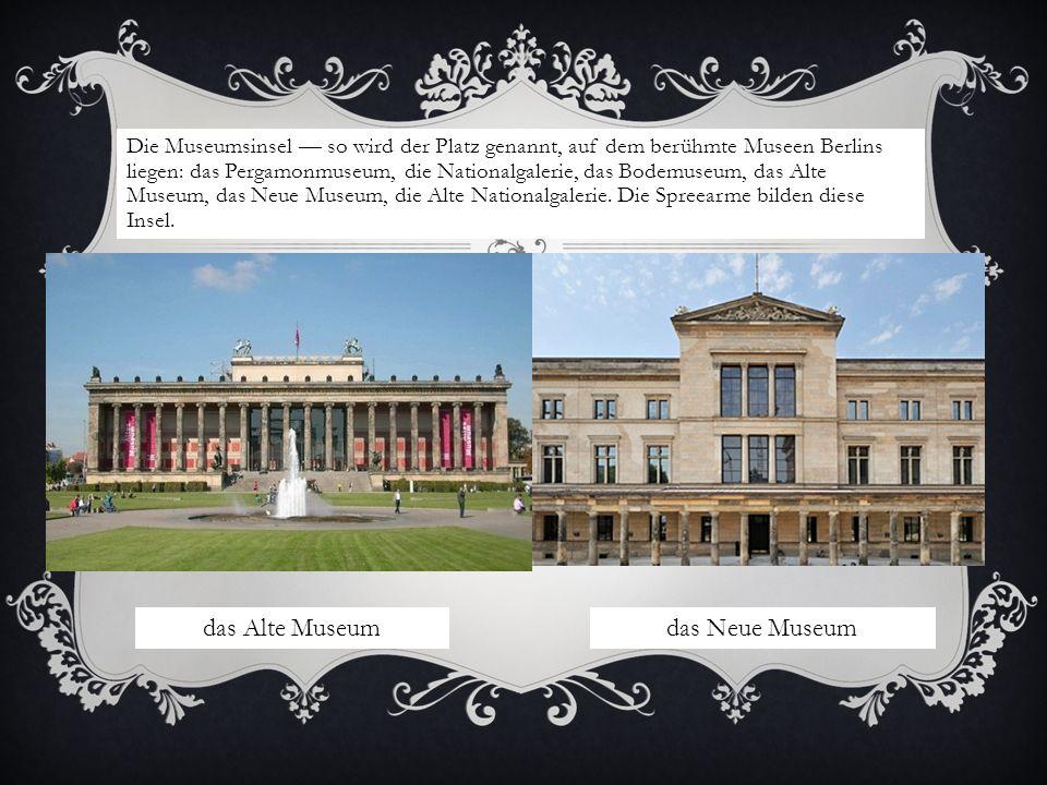 Die Museumsinsel so wird der Platz genannt, auf dem berühmte Museen Berlins liegen: das Pergamonmuseum, die Nationalgalerie, das Bodemuseum, das Alte
