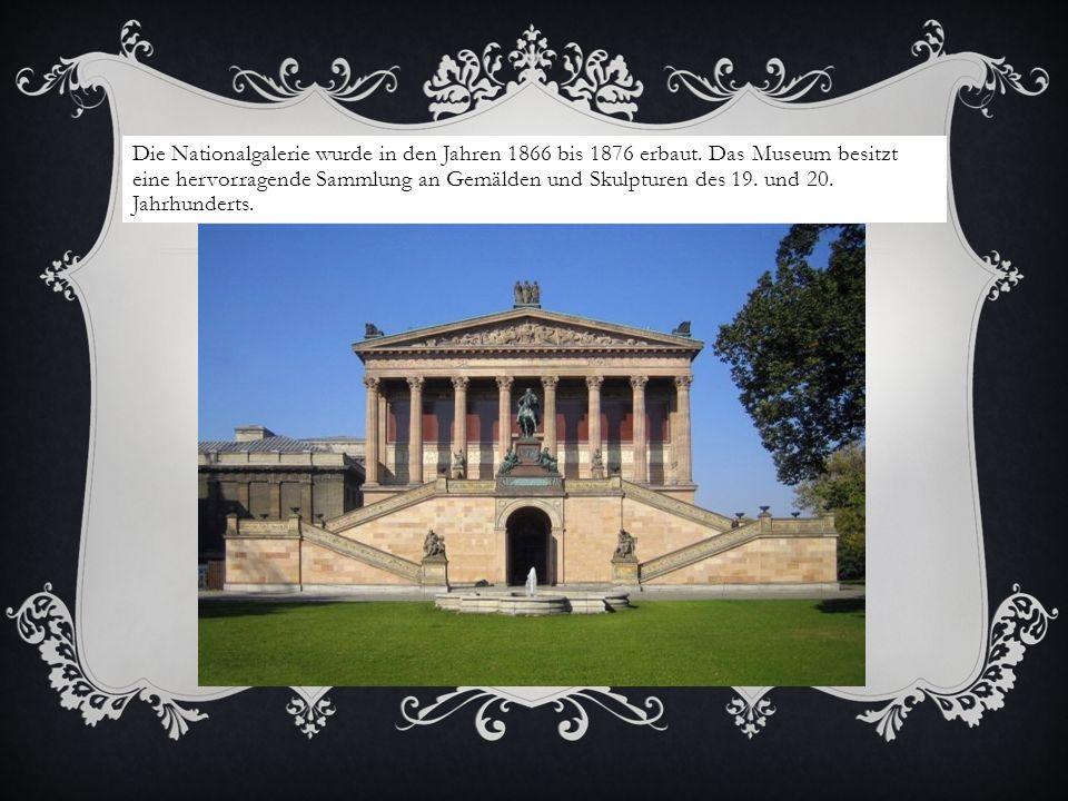 Die Nationalgalerie wurde in den Jahren 1866 bis 1876 erbaut. Das Museum besitzt eine hervorragende Sammlung an Gemälden und Skulpturen des 19. und 20