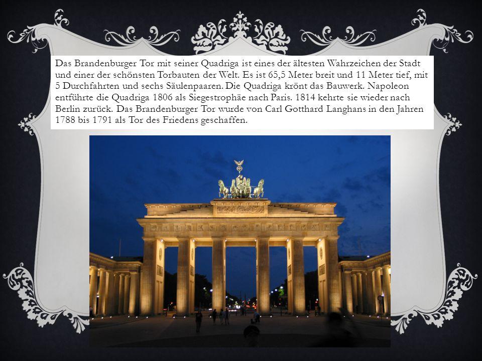 Das Brandenburger Tor mit seiner Quadriga ist eines der ältesten Wahrzeichen der Stadt und einer der schönsten Torbauten der Welt. Es ist 65,5 Meter b