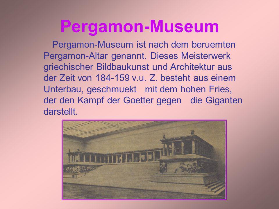 Pergamon-Museum Pergamon-Museum ist nach dem beruemten Pergamon-Altar genannt. Dieses Meisterwerk griechischer Bildbaukunst und Architektur aus der Ze