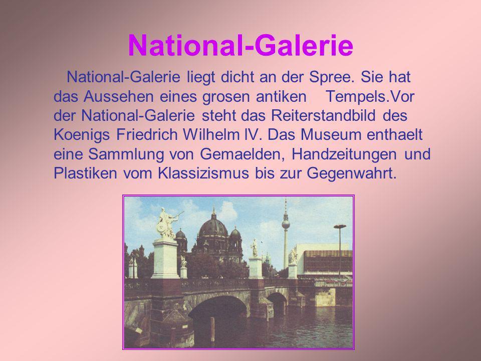 National-Galerie National-Galerie liegt dicht an der Spree. Sie hat das Aussehen eines grosen antiken Tempels.Vor der National-Galerie steht das Reite