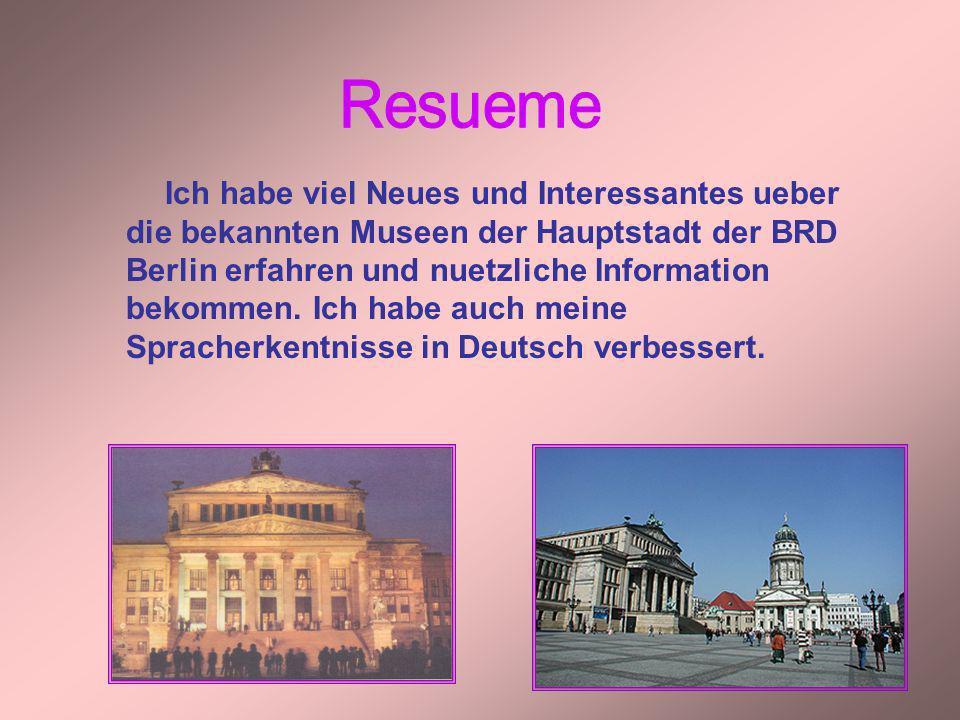 Ich habe viel Neues und Interessantes ueber die bekannten Museen der Hauptstadt der BRD Berlin erfahren und nuetzliche Information bekommen. Ich habe