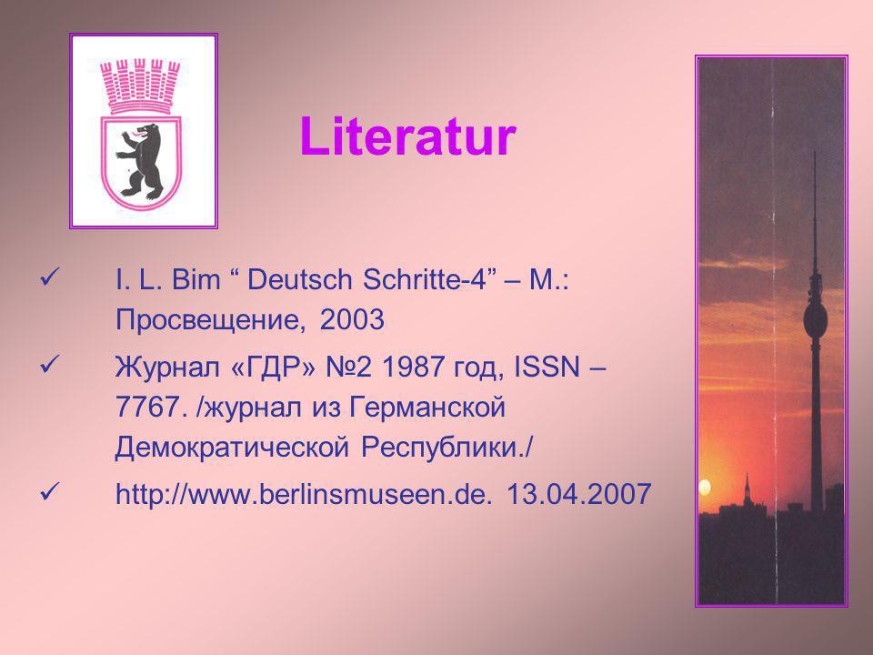 Literatur I. L. Bim Deutsch Schritte-4 – M.: Просвещение, 2003 Журнал «ГДР» 2 1987 год, ISSN – 7767. /журнал из Германской Демократической Республики.