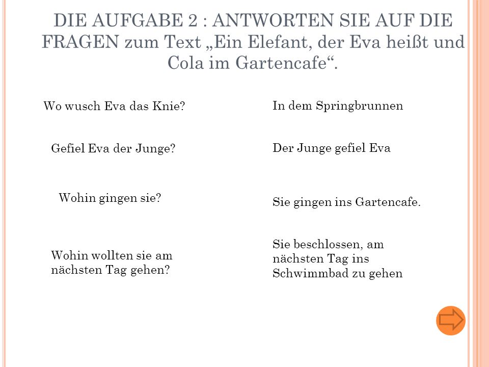 DIE AUFGABE 2 : ANTWORTEN SIE AUF DIE FRAGEN zum Text Ein Elefant, der Eva heißt und Cola im Gartencafe.