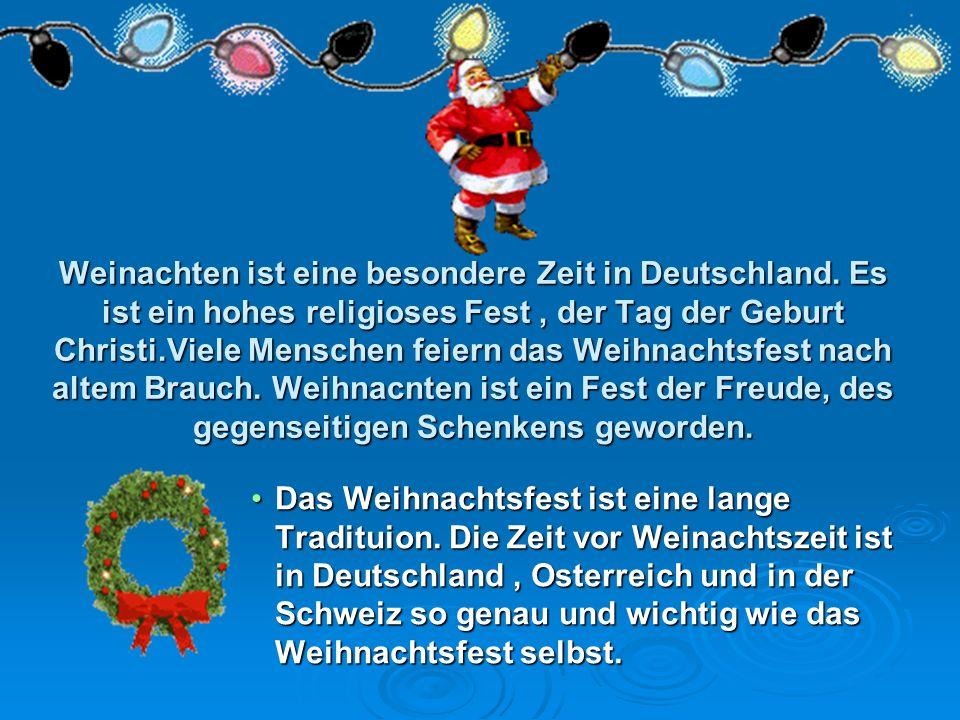 Weinachten ist eine besondere Zeit in Deutschland. Es ist ein hohes religioses Fest, der Tag der Geburt Christi.Viele Menschen feiern das Weihnachtsfe