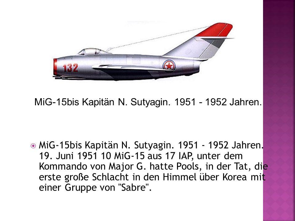 MiG-15bis Kapitän N. Sutyagin. 1951 - 1952 Jahren.
