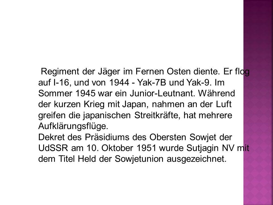 Regiment der Jäger im Fernen Osten diente. Er flog auf I-16, und von 1944 - Yak-7B und Yak-9.