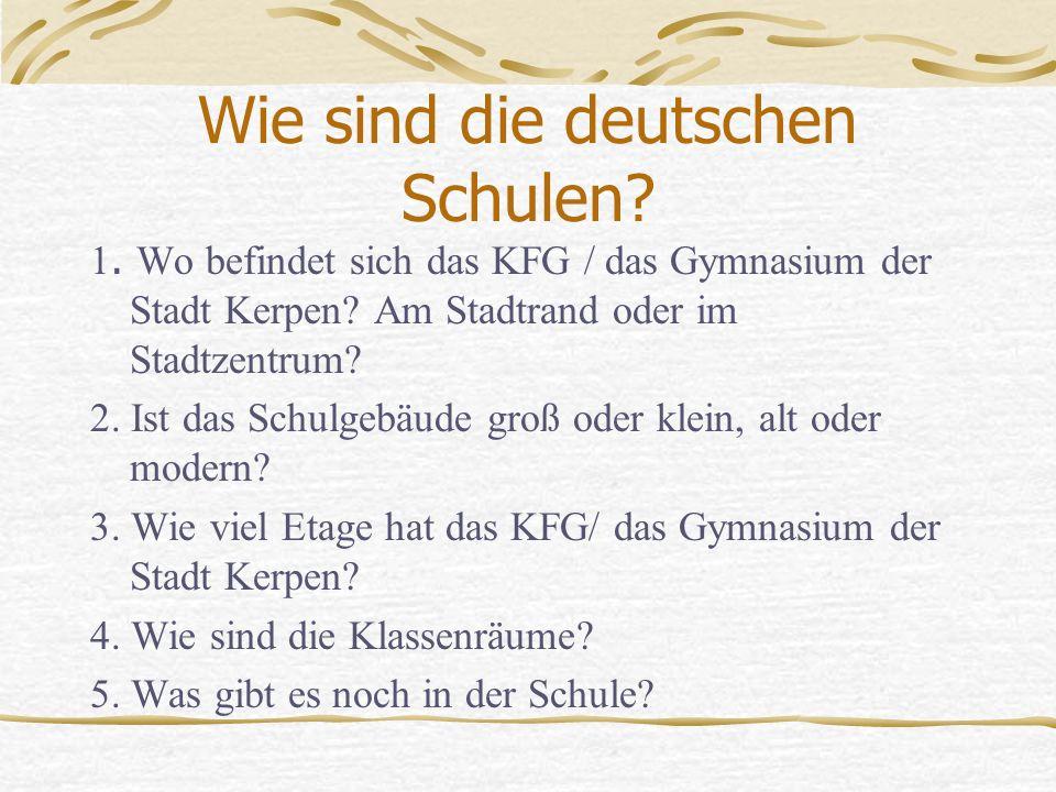 Wie sind die deutschen Schulen? 1. Wo befindet sich das KFG / das Gymnasium der Stadt Kerpen? Am Stadtrand oder im Stadtzentrum? 2. Ist das Schulgebäu