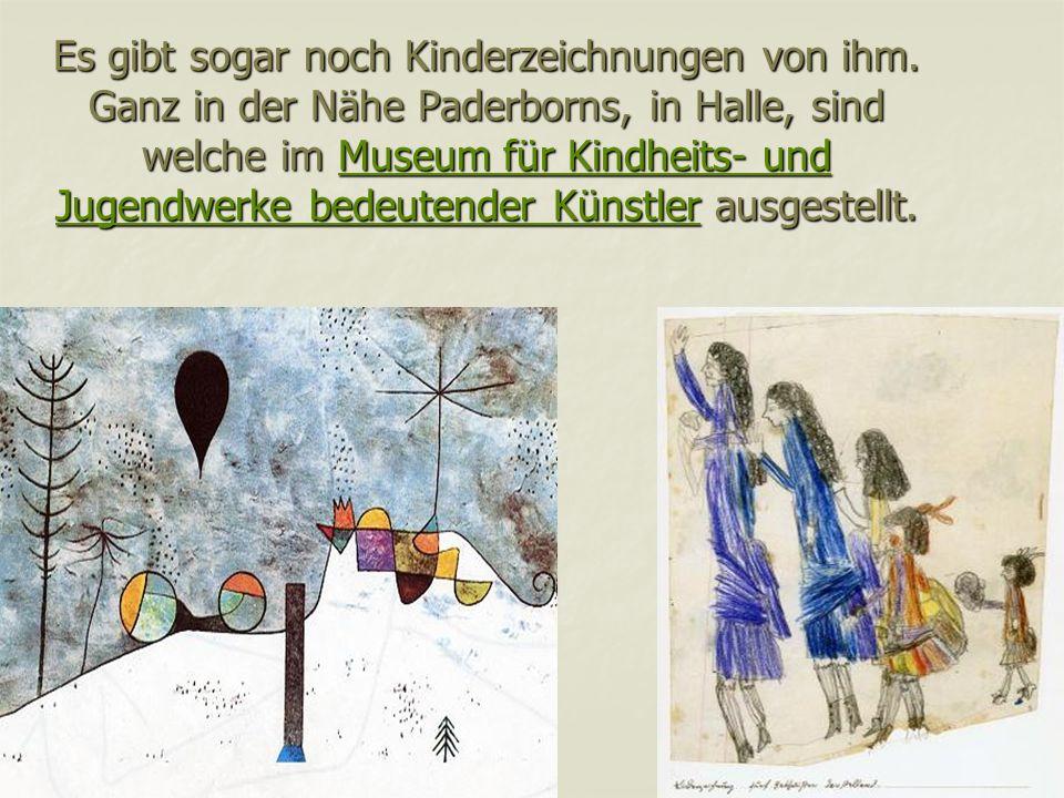 Es gibt sogar noch Kinderzeichnungen von ihm. Ganz in der Nähe Paderborns, in Halle, sind welche im Museum für Kindheits- und Jugendwerke bedeutender