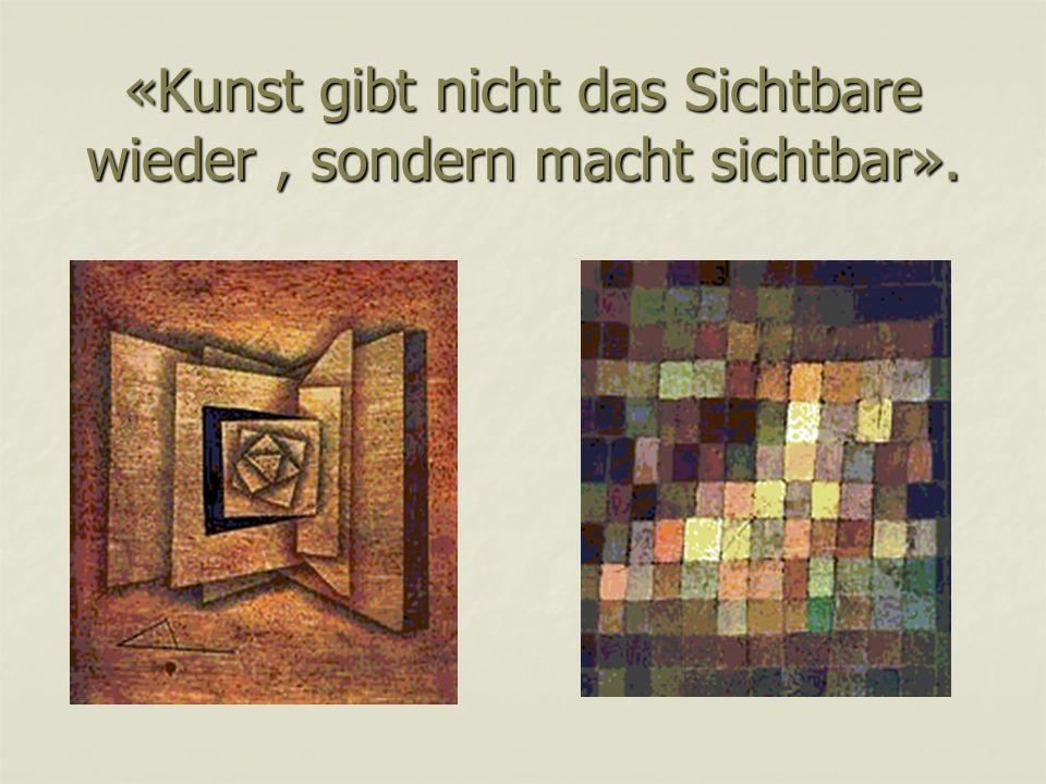 «Kunst gibt nicht das Sichtbare wieder, sondern macht sichtbar».