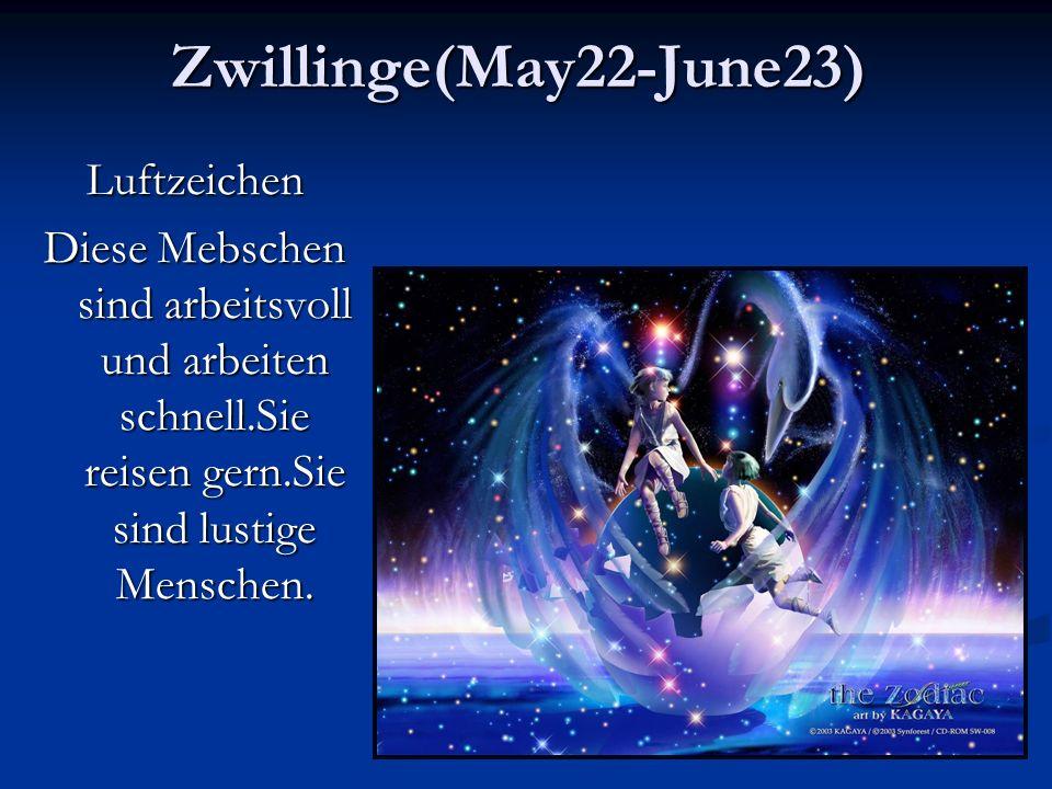 Zwillinge(May22-June23)Luftzeichen Diese Mebschen sind arbeitsvoll und arbeiten schnell.Sie reisen gern.Sie sind lustige Menschen.