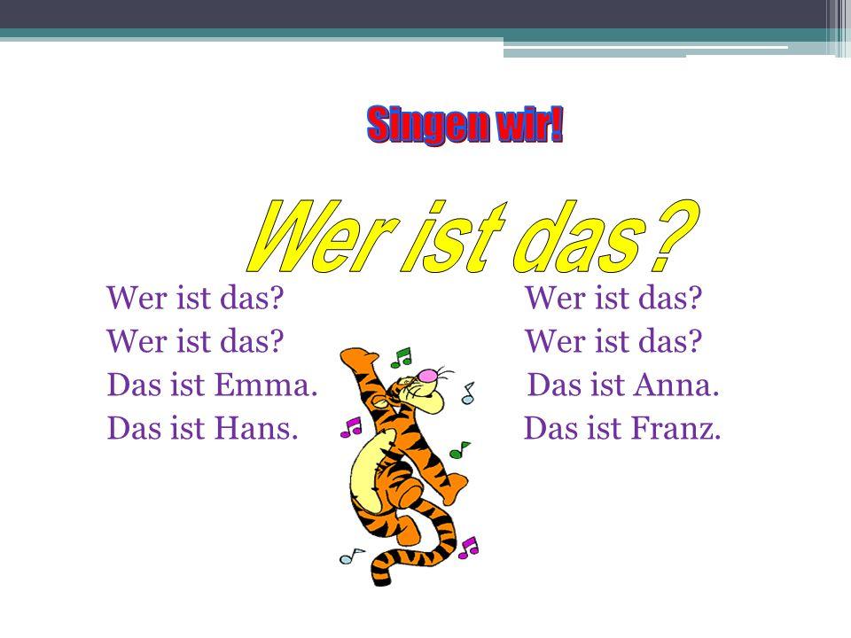 Wer ist das Wer ist das Das ist Emma. Das ist Anna. Das ist Hans. Das ist Franz.