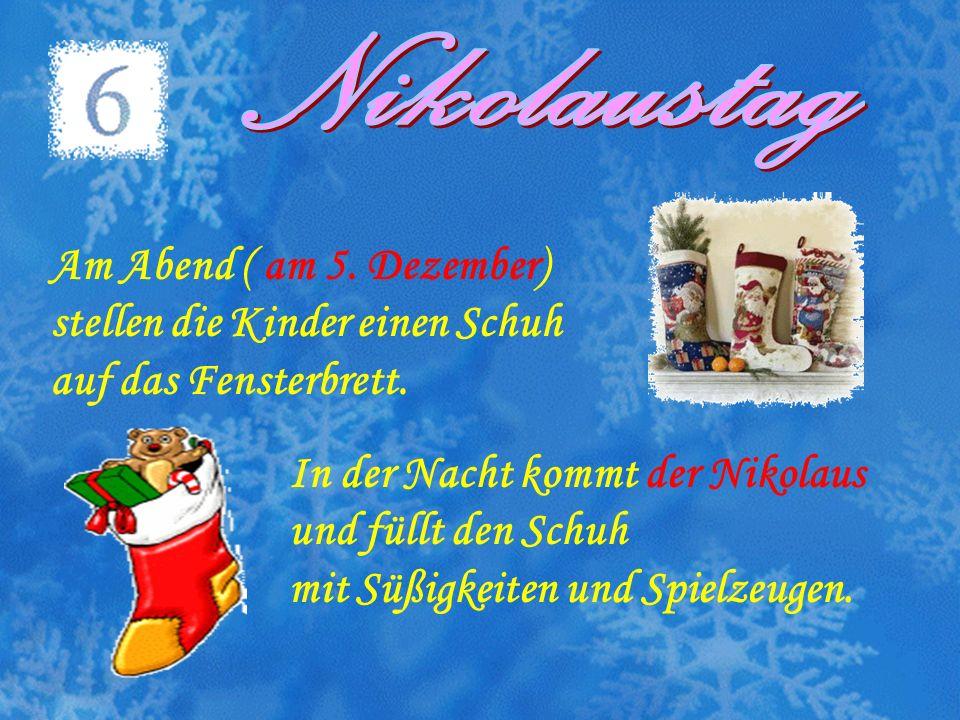 Im Dezember gibt es viele Feiertage. Am 6. Dezember feiert man den Nikolaustag. Am 24.Dezember ist der Heiligabend.