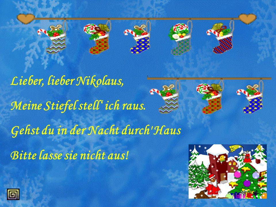 Am Abend ( am 5. Dezember) stellen die Kinder einen Schuh auf das Fensterbrett. In der Nacht kommt der Nikolaus und füllt den Schuh mit Süßigkeiten un