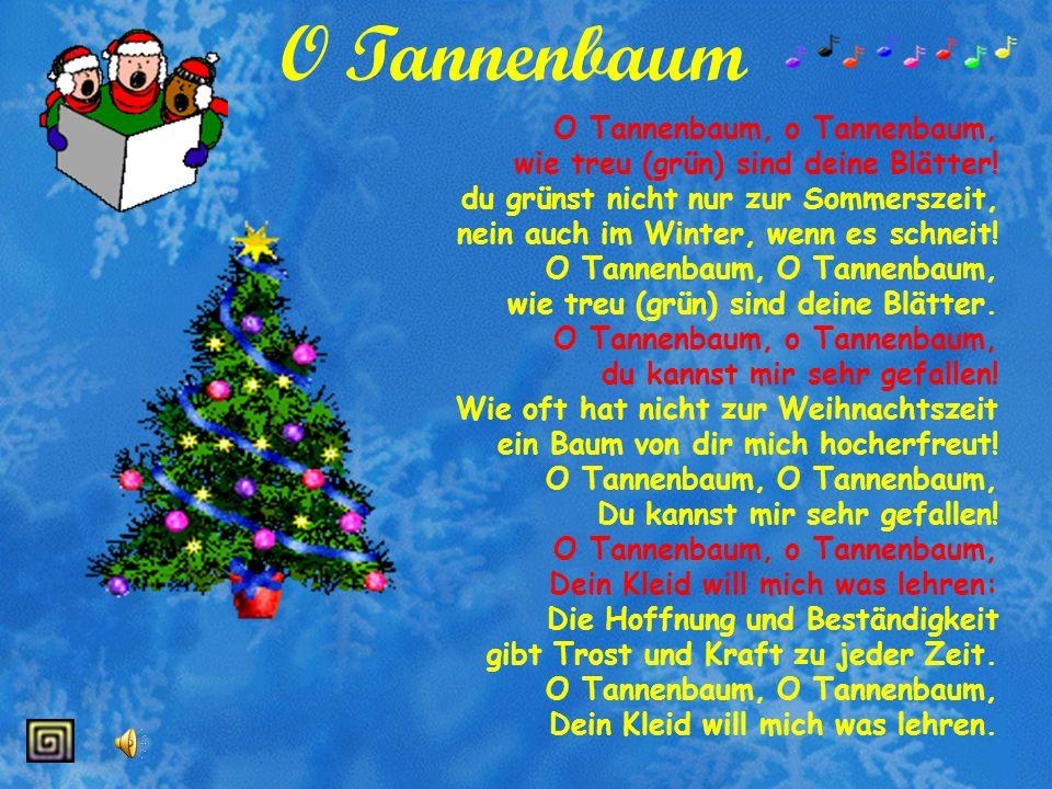 Weihnachtsbaum Nun singt es und klingt es So lieblich und fein. Wir singen die fröhliche Weihnachtszeit ein.