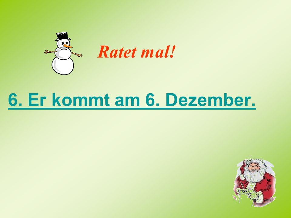 3. Die Vorweihnachtszeit nennt man auch … Ratet mal!