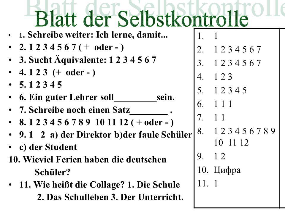 1. Schreibe weiter: Ich lerne, damit... 2. 1 2 3 4 5 6 7 ( + oder - ) 3. Sucht Äquivalente: 1 2 3 4 5 6 7 4. 1 2 3 (+ oder - ) 5. 1 2 3 4 5 6. Ein gut