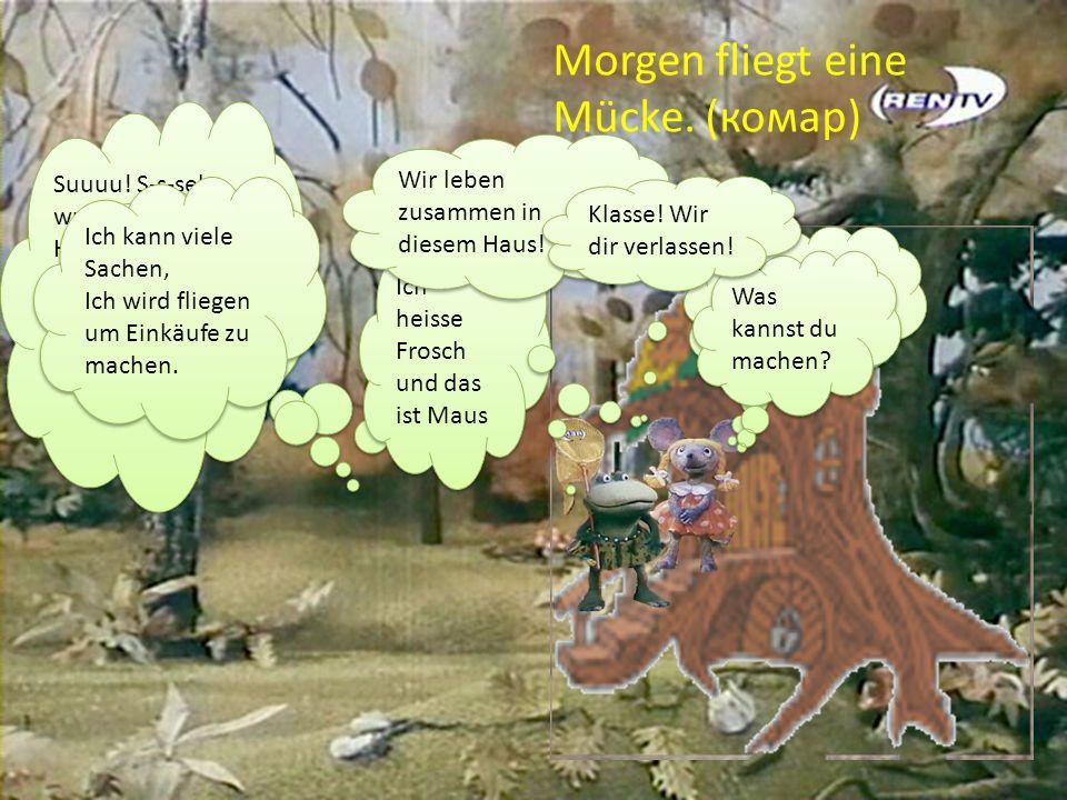 Und dann leben sie zusammen: Die Maus arbeitet im Garten, Frosch - in der Küche, Klaus fliegt in die Geschäfte.