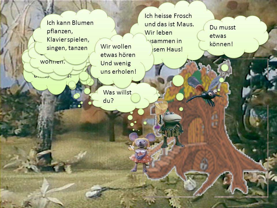 Und dann leben sie zusammen: Die Maus arbeitet im Garten, Frosch -in der Küche, Klaus fliegt in die Geschäfte, Fuchs Konzerte macht.
