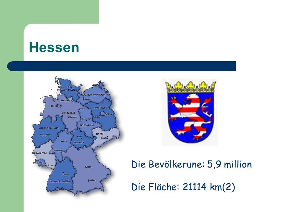 Hessen Die Bevölkerune: 5,9 million Die Fläche: 21114 km(2)