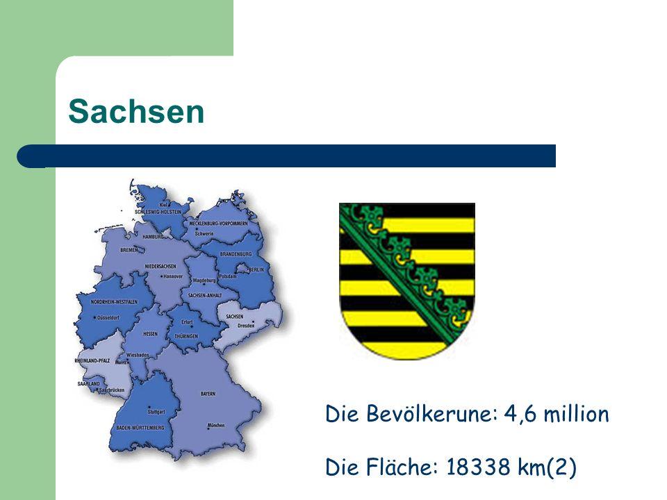 Sachsen Die Bevölkerune: 4,6 million Die Fläche: 18338 km(2)