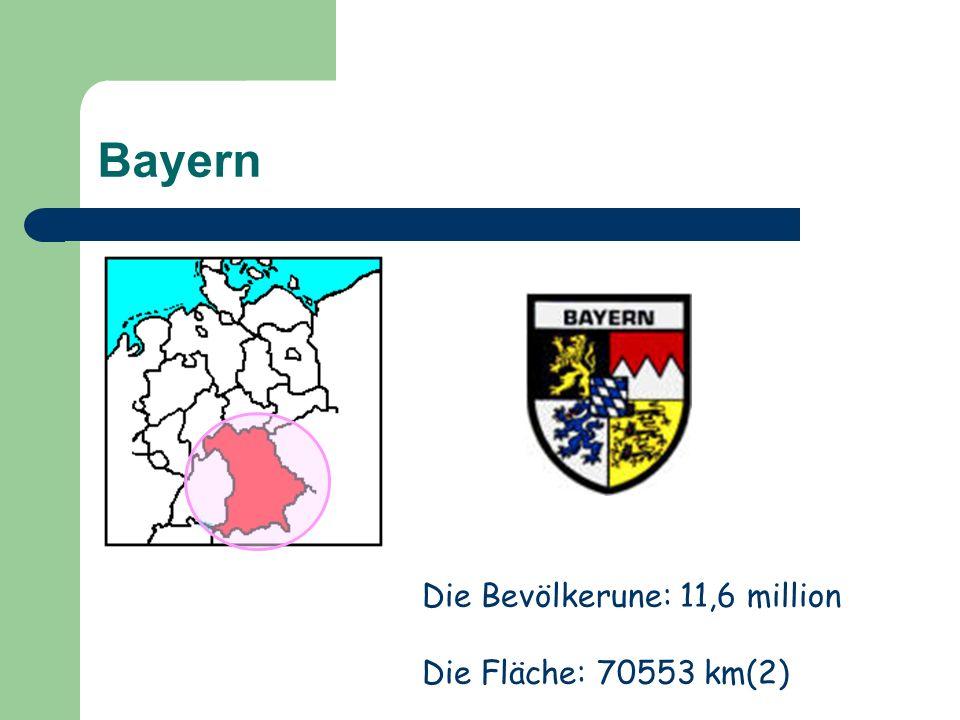 Bayern Die Bevölkerune: 11,6 million Die Fläche: 70553 km(2)