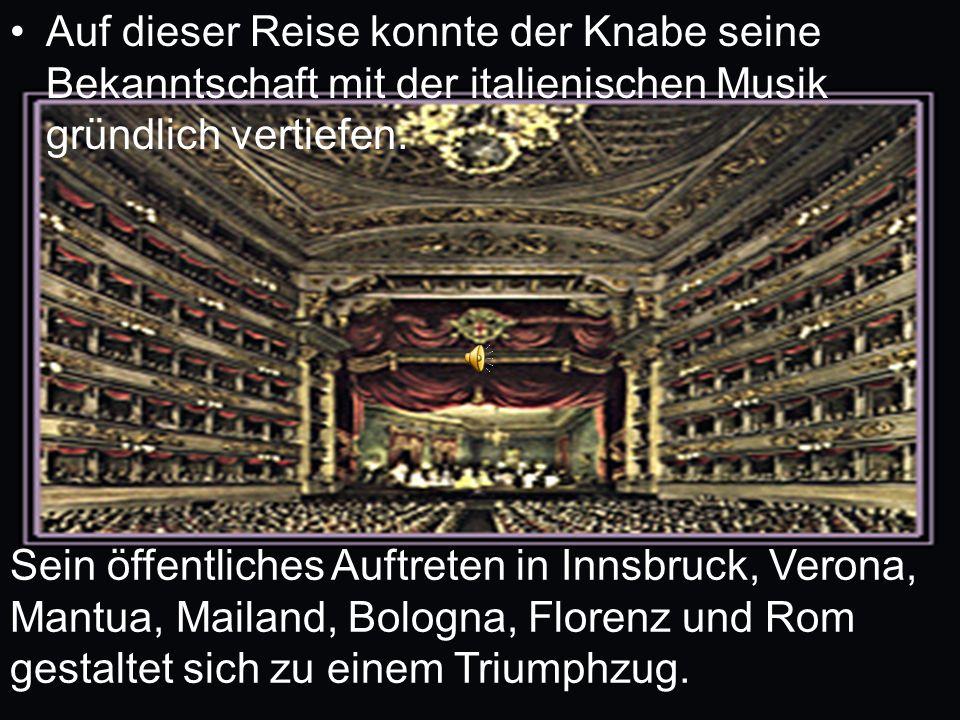 Auf dieser Reise konnte der Knabe seine Bekanntschaft mit der italienischen Musik gründlich vertiefen. Sein öffentliches Auftreten in Innsbruck, Veron