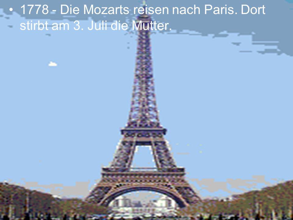 1778 - Die Mozarts reisen nach Paris. Dort stirbt am 3. Juli die Mutter.