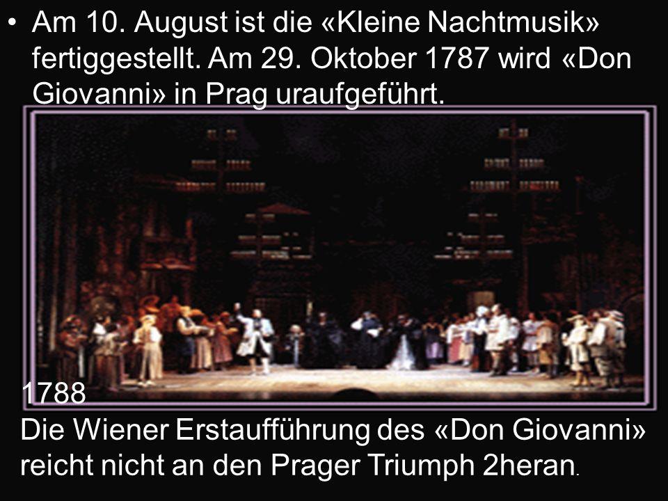 Am 10. August ist die «Kleine Nachtmusik» fertiggestellt. Am 29. Oktober 1787 wird «Don Giovanni» in Prag uraufgeführt. 1788 Die Wiener Erstaufführung