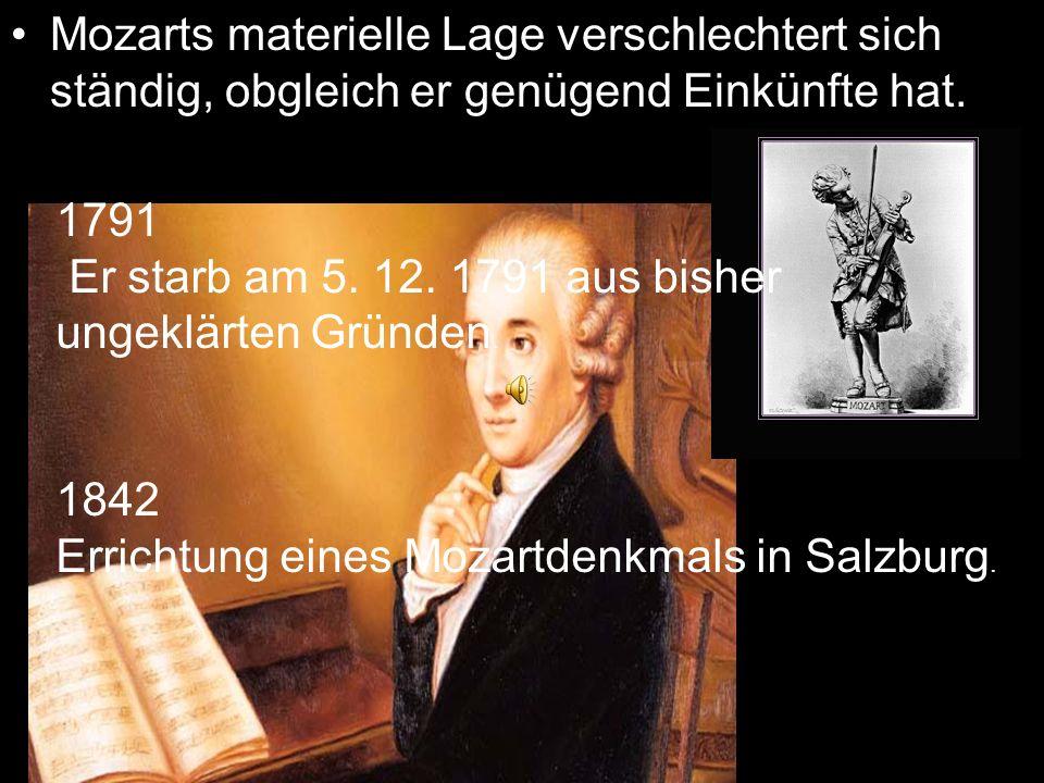 Mozarts materielle Lage verschlechtert sich ständig, obgleich er genügend Einkünfte hat. 1791 Er starb am 5. 12. 1791 aus bisher ungeklärten Gründen.
