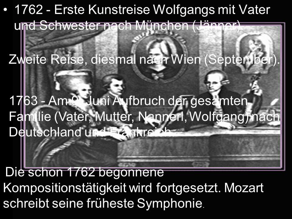 1762 - Erste Kunstreise Wolfgangs mit Vater und Schwester nach München (Jänner). Zweite Reise, diesmal nach Wien (September). 1763 - Am 9. Juni Aufbru
