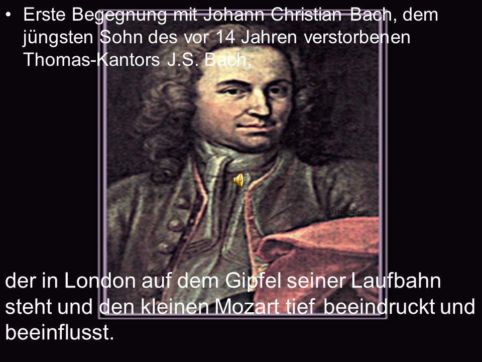 Erste Begegnung mit Johann Christian Bach, dem jüngsten Sohn des vor 14 Jahren verstorbenen Thomas-Kantors J.S. Bach, der in London auf dem Gipfel sei