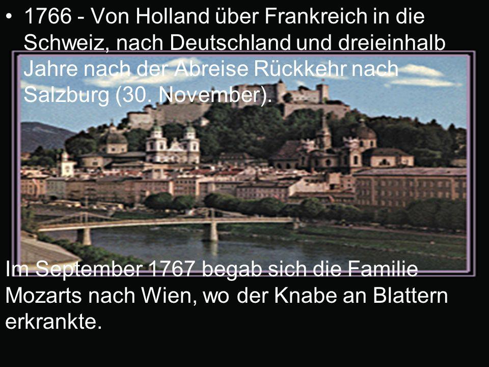 1766 - Von Holland über Frankreich in die Schweiz, nach Deutschland und dreieinhalb Jahre nach der Abreise Rückkehr nach Salzburg (30. November). Im S