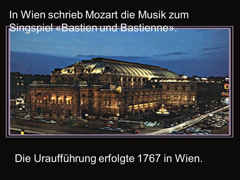 In Wien schrieb Mozart die Musik zum Singspiel «Bastien und Bastienne». Die Uraufführung erfolgte 1767 in Wien.