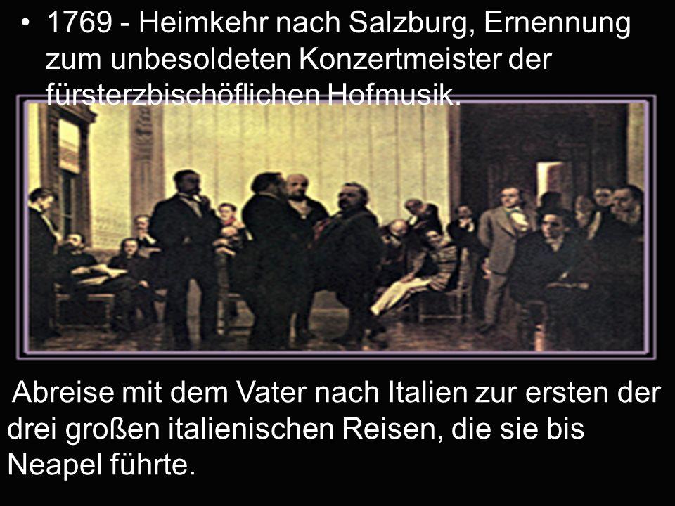 1769 - Heimkehr nach Salzburg, Ernennung zum unbesoldeten Konzertmeister der fürsterzbischöflichen Hofmusik. Abreise mit dem Vater nach Italien zur er