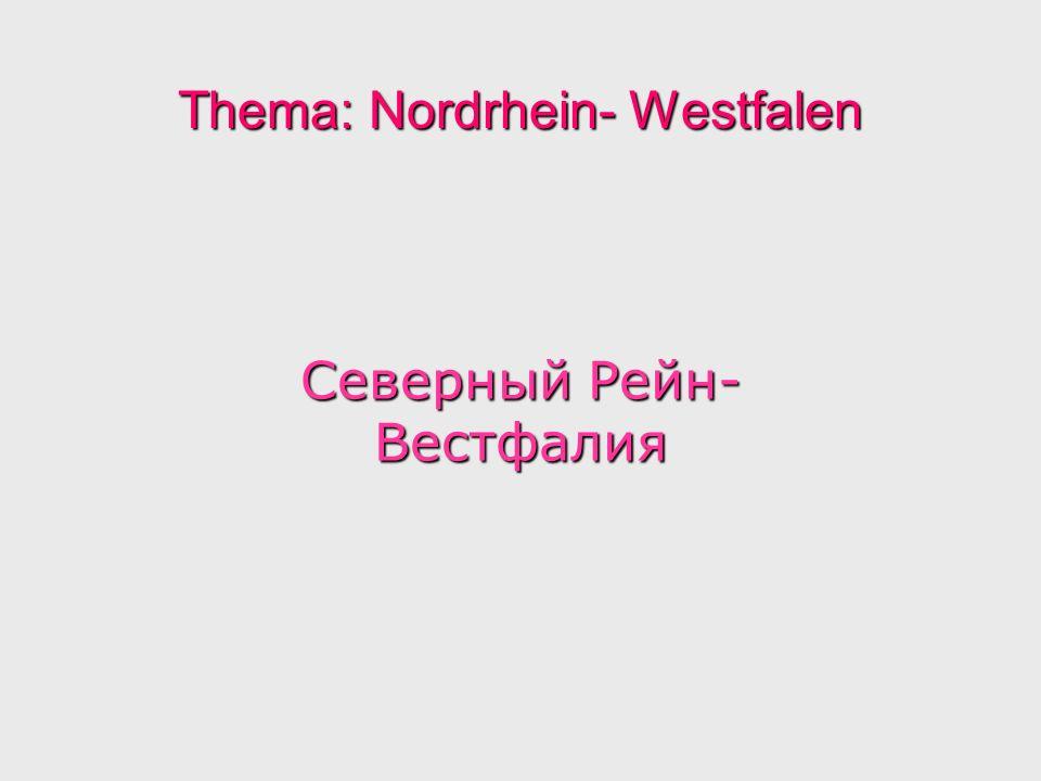 Thema: Nordrhein- Westfalen Северный Рейн- Вестфалия