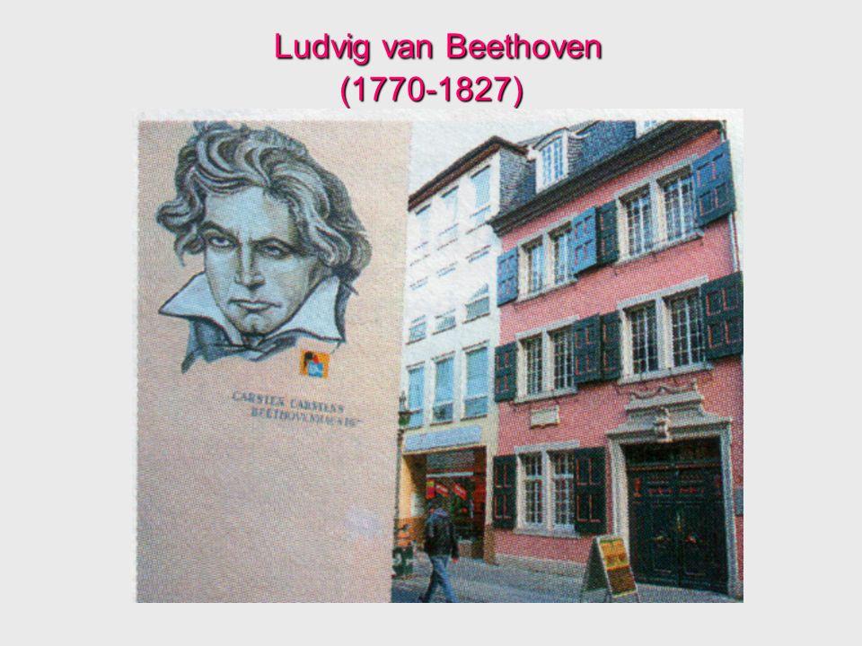 Ludvig van Beethoven (1770-1827) Ludvig van Beethoven (1770-1827)