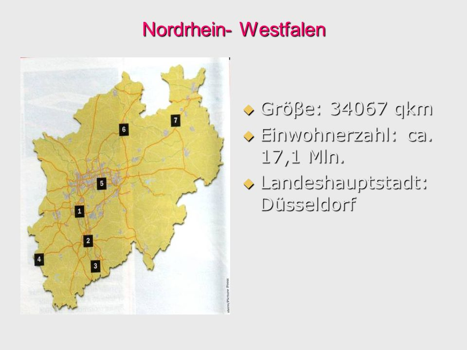 Nordrhein- Westfalen Gröβe: 34067 qkm Gröβe: 34067 qkm Einwohnerzahl: ca. 17,1 Mln. Einwohnerzahl: ca. 17,1 Mln. Landeshauptstadt: Düsseldorf Landesha