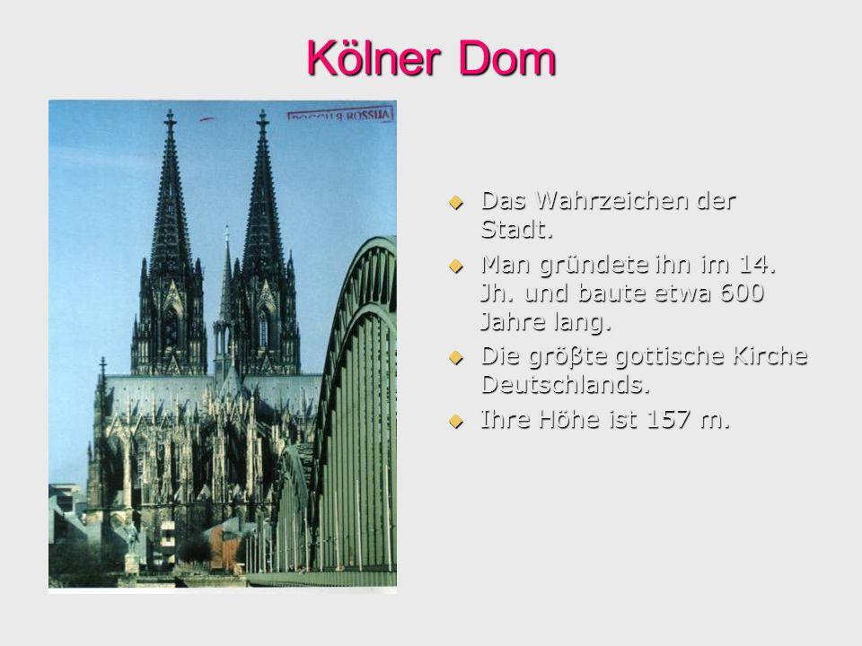 Kölner Dom Das Wahrzeichen der Stadt. Das Wahrzeichen der Stadt. Man gründete ihn im 14. Jh. und baute etwa 600 Jahre lang. Man gründete ihn im 14. Jh