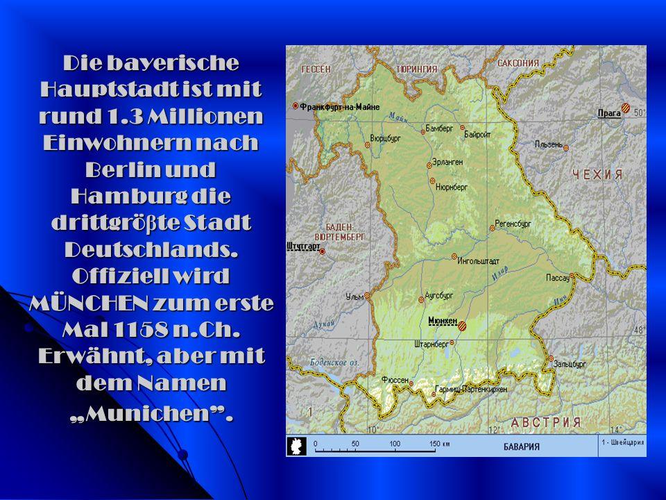 Die bayerische Hauptstadt ist mit rund 1.3 Millionen Einwohnern nach Berlin und Hamburg die drittgrö β te Stadt Deutschlands. Offiziell wird MÜNCHEN z