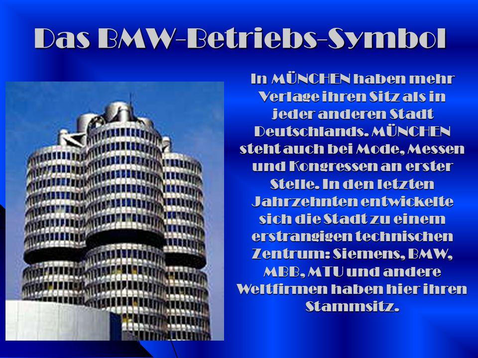 Das BMW-Betriebs-Symbol In MÜNCHEN haben mehr Verlage ihren Sitz als in jeder anderen Stadt Deutschlands. MÜNCHEN steht auch bei Mode, Messen und Kong