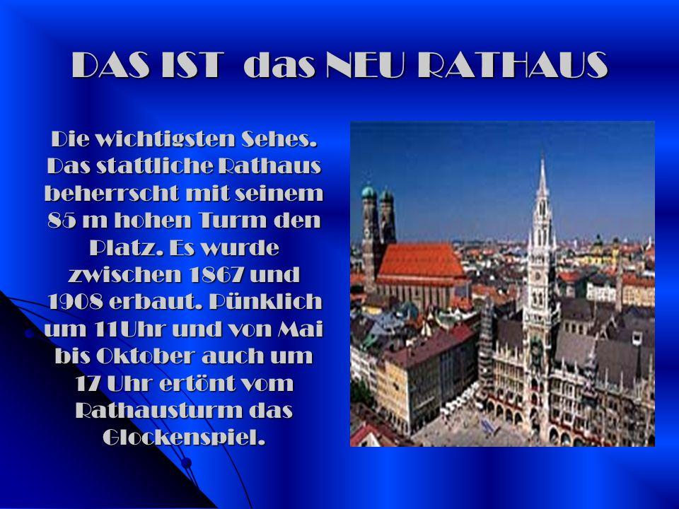 DAS IST das NEU RATHAUS Die wichtigsten Sehes. Das stattliche Rathaus beherrscht mit seinem 85 m hohen Turm den Platz. Es wurde zwischen 1867 und 1908