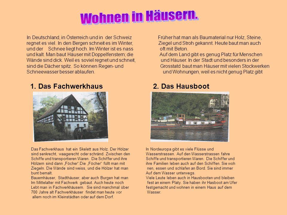 In Deutschland, in Österreich und in der Schweiz Früher hat man als Baumaterial nur Holz, Steine, regnet es viel. In den Bergen schneit es im Winter,