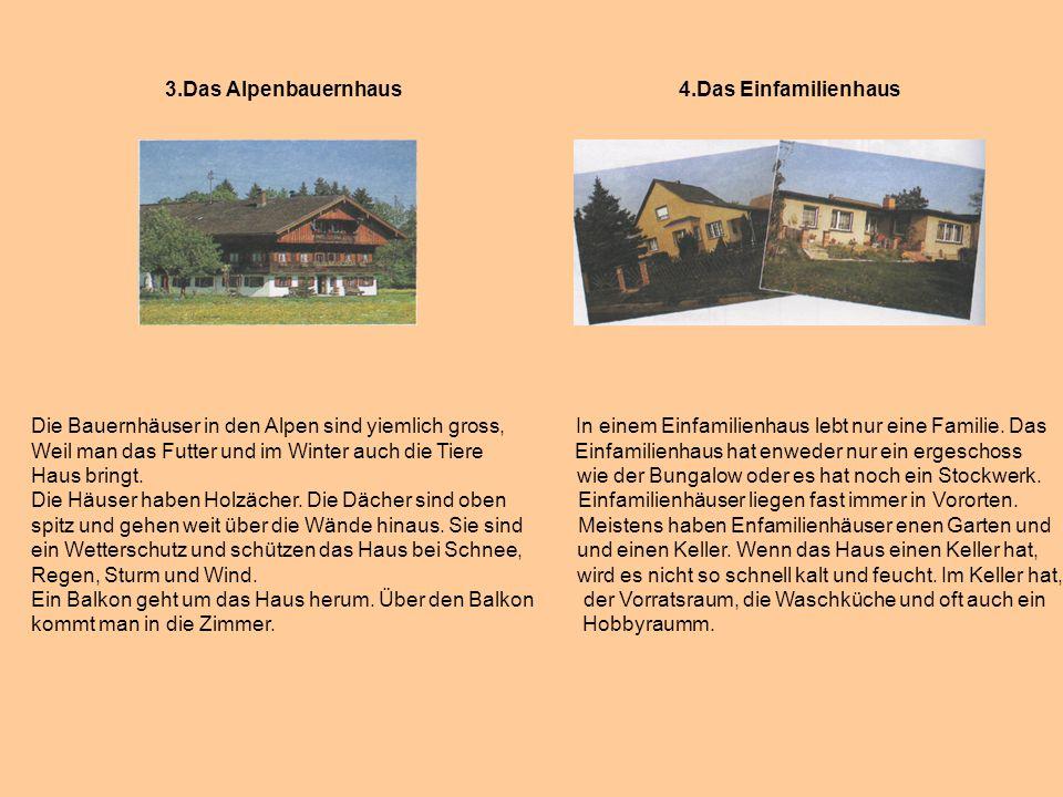 3.Das Alpenbauernhaus 4.Das Einfamilienhaus Die Bauernhäuser in den Alpen sind yiemlich gross, In einem Einfamilienhaus lebt nur eine Familie. Das Wei