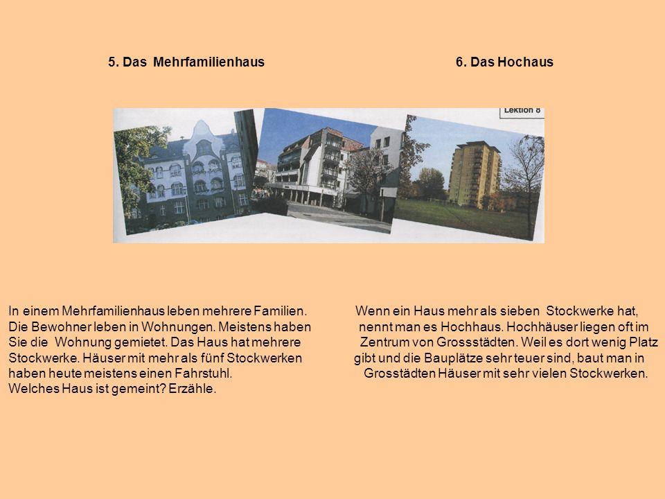 5. Das Mehrfamilienhaus 6. Das Hochaus In einem Mehrfamilienhaus leben mehrere Familien. Wenn ein Haus mehr als sieben Stockwerke hat, Die Bewohner le