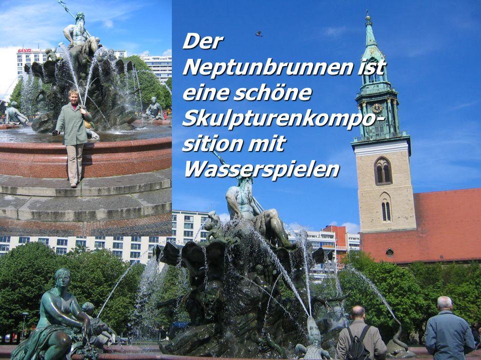 Der Neptunbrunnen ist eine schöne Skulpturenkompo- sition mit Wasserspielen
